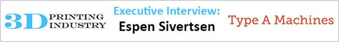 Executive Interview Espen Sivertsen Type A Machines