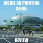 Inside the Inside 3D Printing Conference & Expo, Seoul – Beyond Expectations!