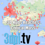 3DPI.TV – 3D Hubs Reaches Critical Mass