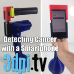 3DPI.TV – 3D Printed Smartphone Device to Detect Cancer