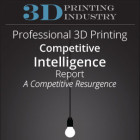 Professional 3D Printing Competitive Intelligence Report