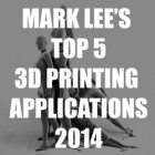 Mark Lee's Top 5 3D Printing Advances for 2014