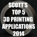 Scott Grunewald's Top 5 3D Printing Applications for 2014