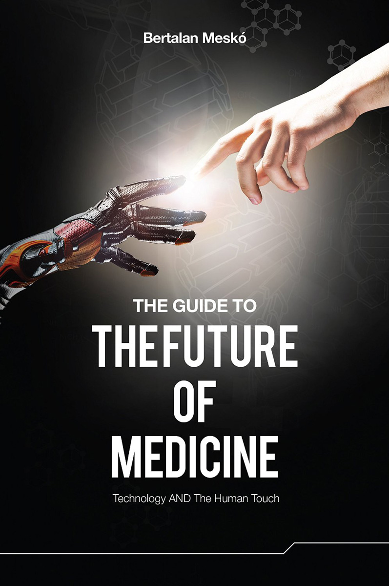 Bertalan Mesko's The Guide to the Future of Medicine