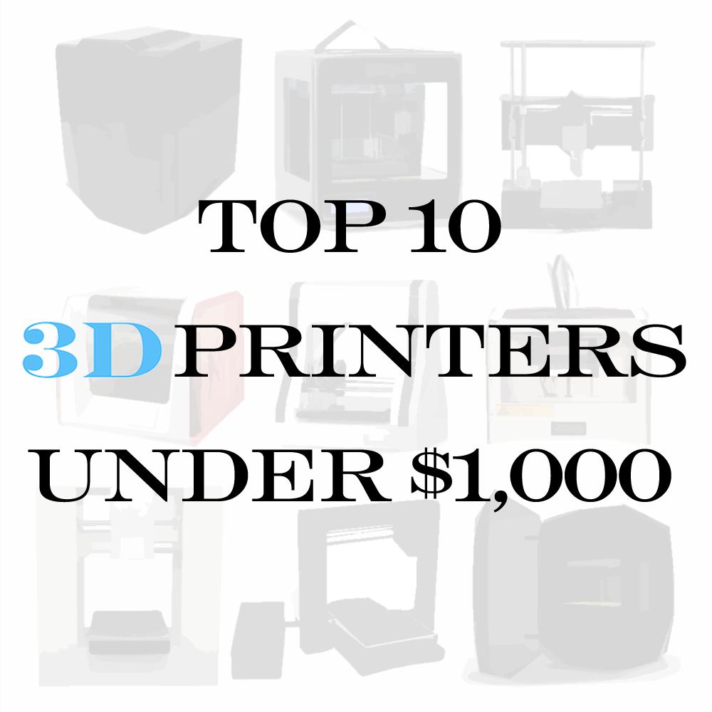 top 10 3D printers under $1,000