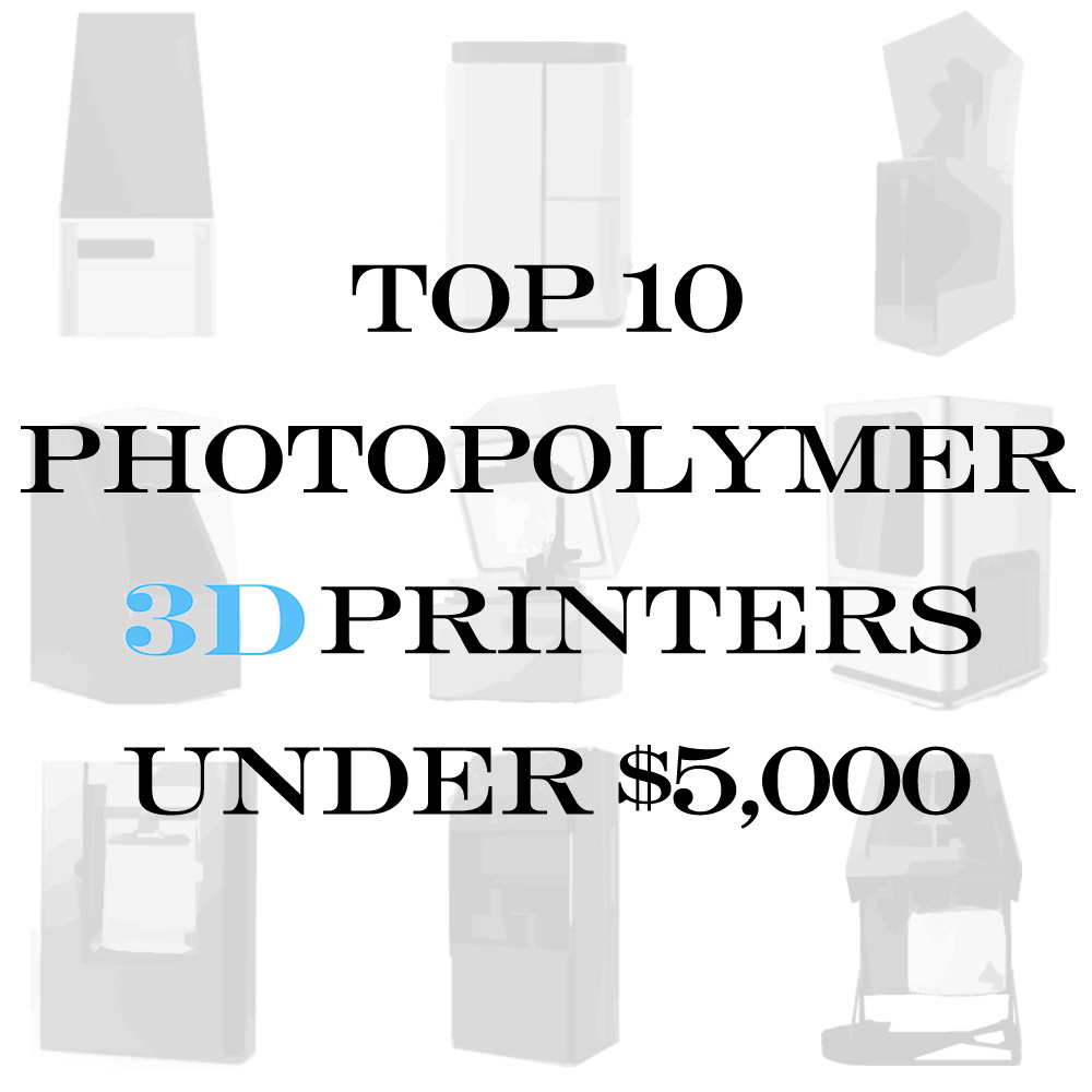top 10 photopolymer printers under $5,000