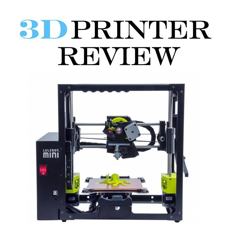 3d Printer Review The Lulzbot Mini 3d Printing Industry