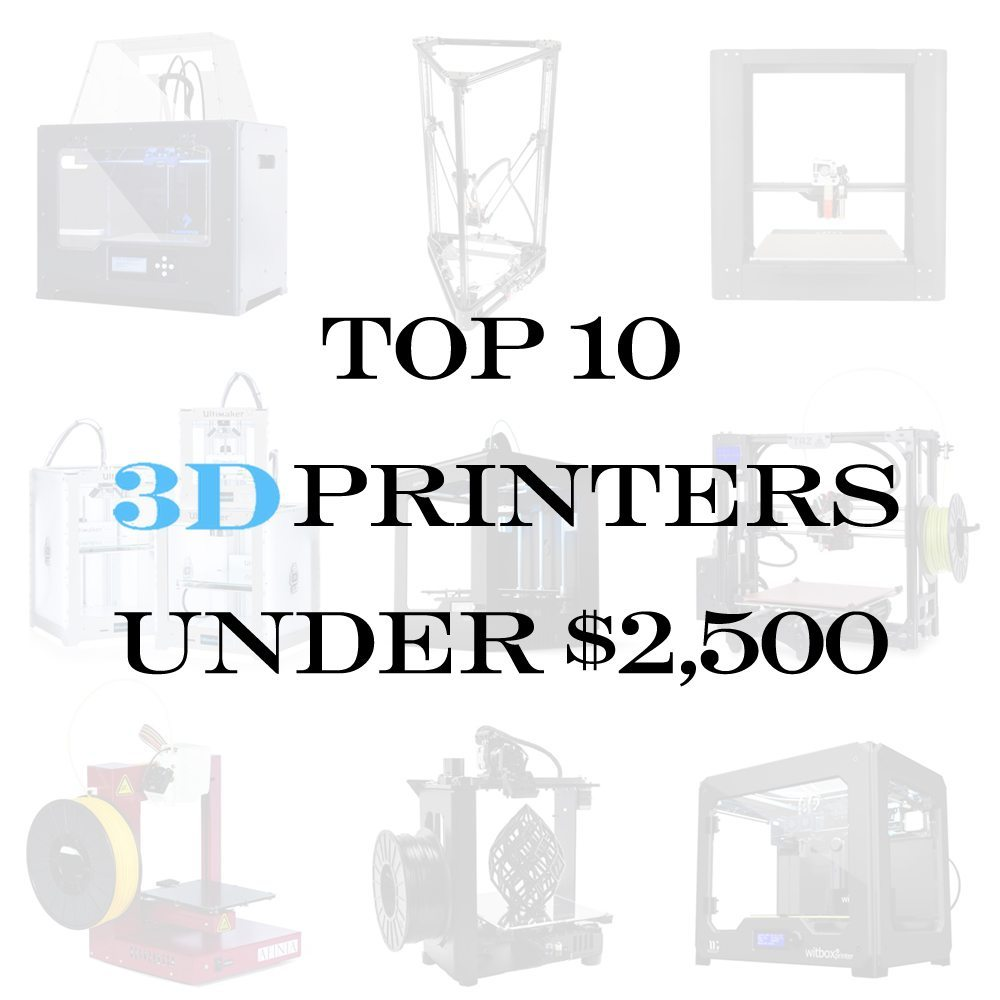 The Top 10 3D Printers Under $2,500 - 3D Printing Industry