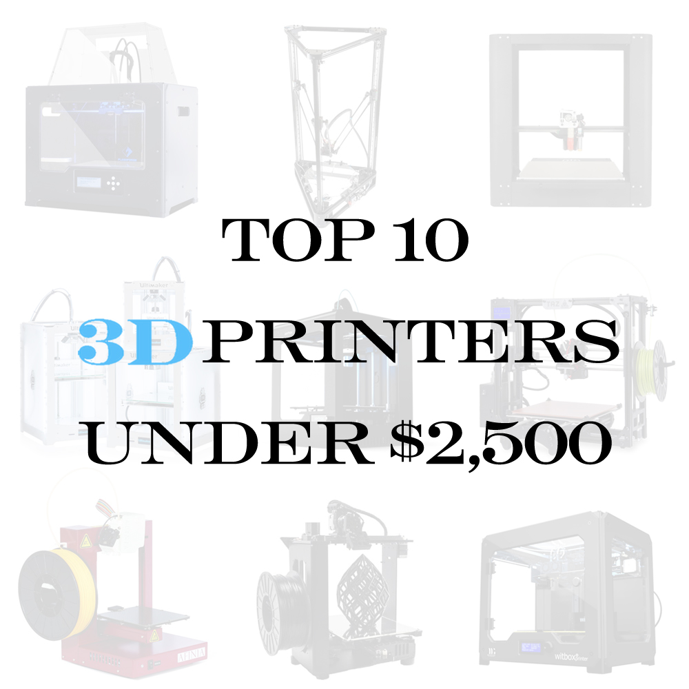 top 10 3d printers below $2,500
