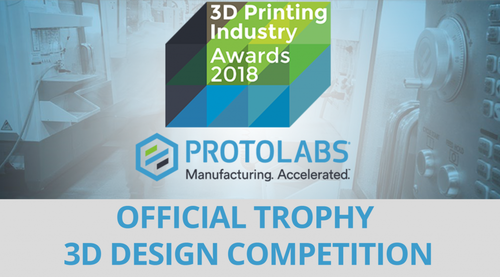 Protolabs 3D Design Competition for the 3D Printing Industry 2018 trophy.