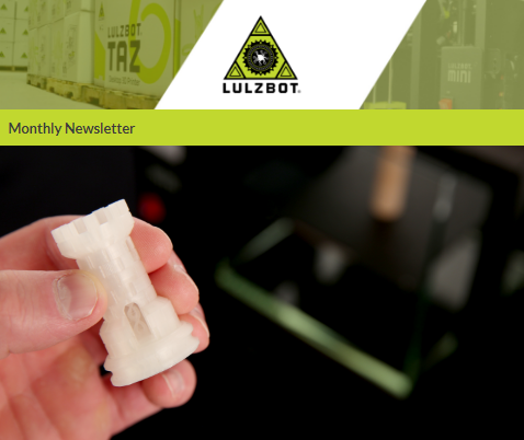 The Lulzbot monthly newsletter displays a high-resolution 3D printed rook model in front of a blurred machine. Image via Lulzbot.